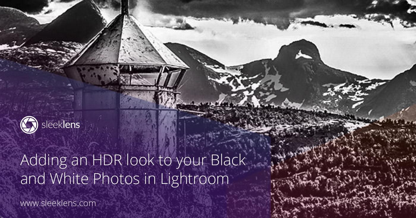 Adding an hdr look to black and white photos in lightroom