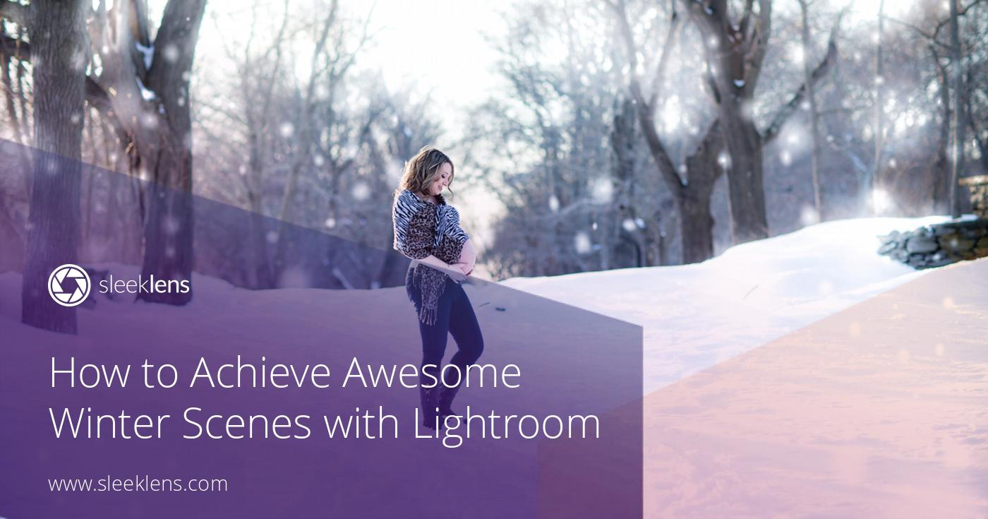 How to Achieve Awesome Winter Scenes with Adobe Lightroom