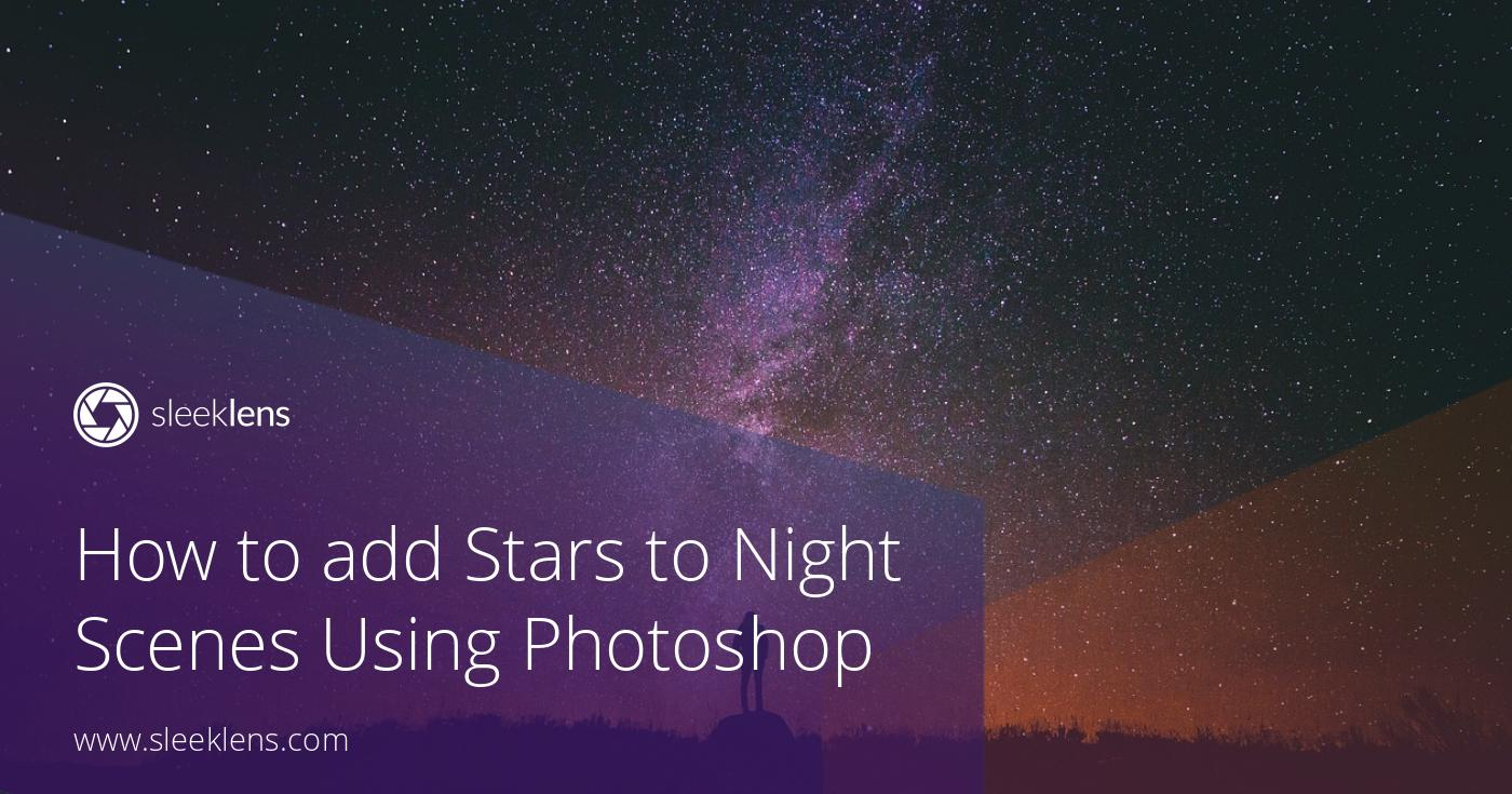 How To Add Stars To Night Scenes Using Adobe Photoshop