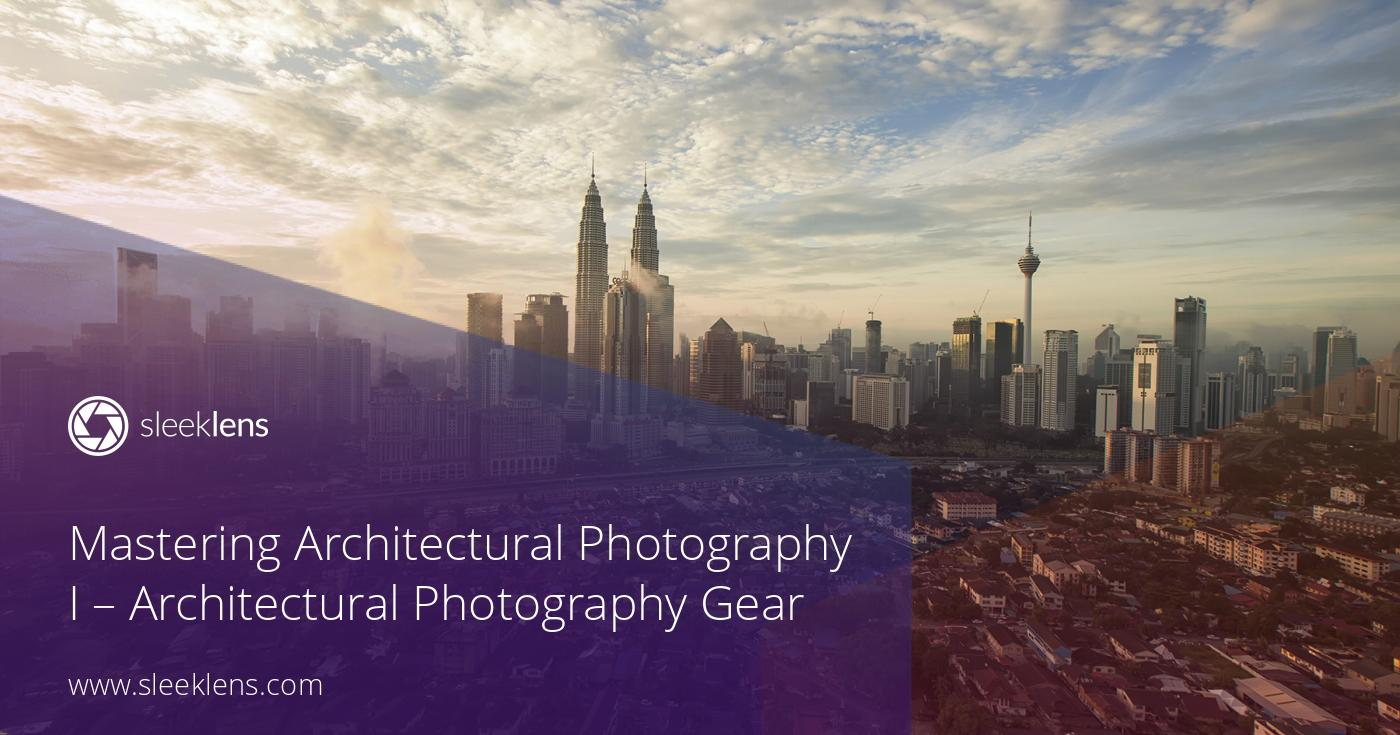 Architecture Photography Gear essential gear needed in architectural photography