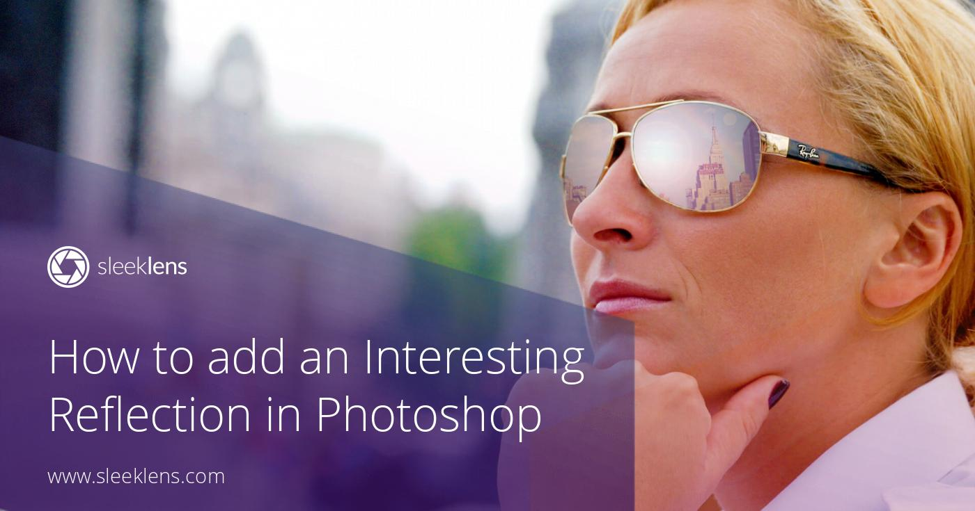 How to add an Interesting Reflection in Photoshop