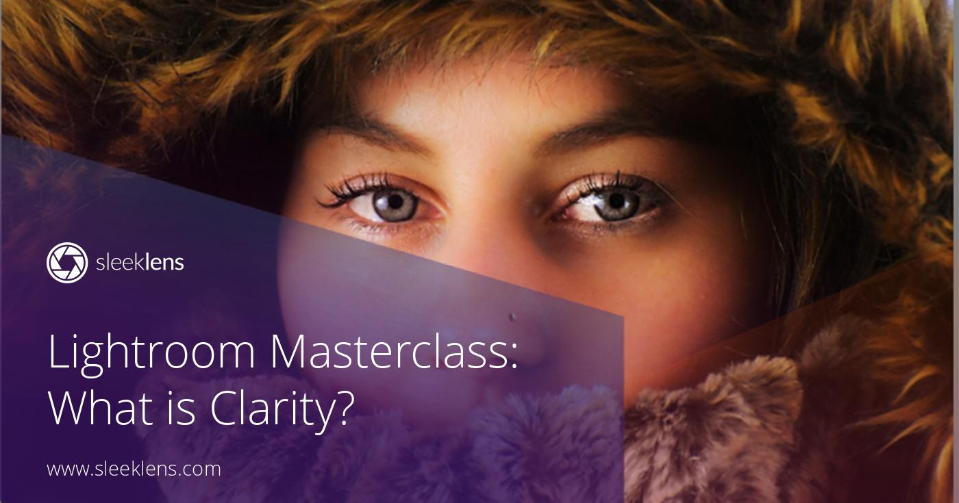 Lightroom Masterclass: What is Clarity?