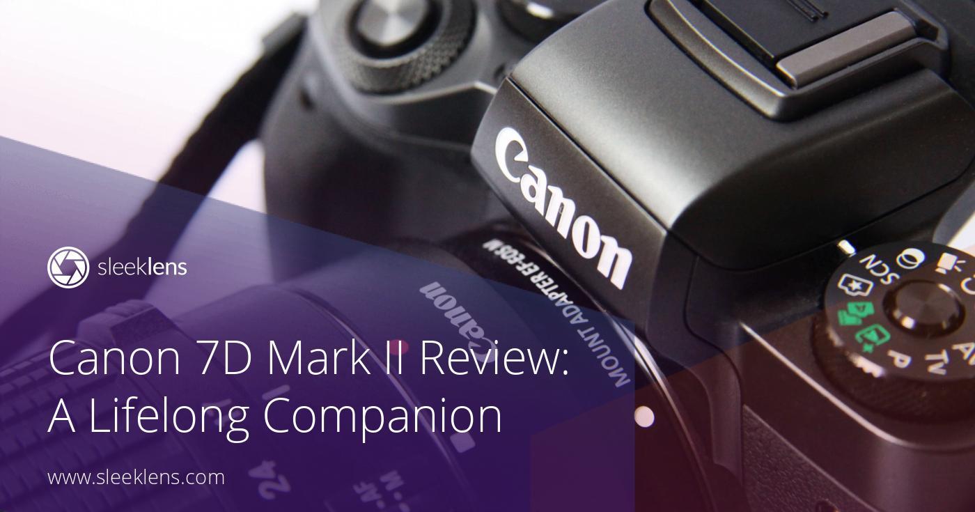 Canon 7D Mark II Review: A Photographer\'s Lifelong Companion