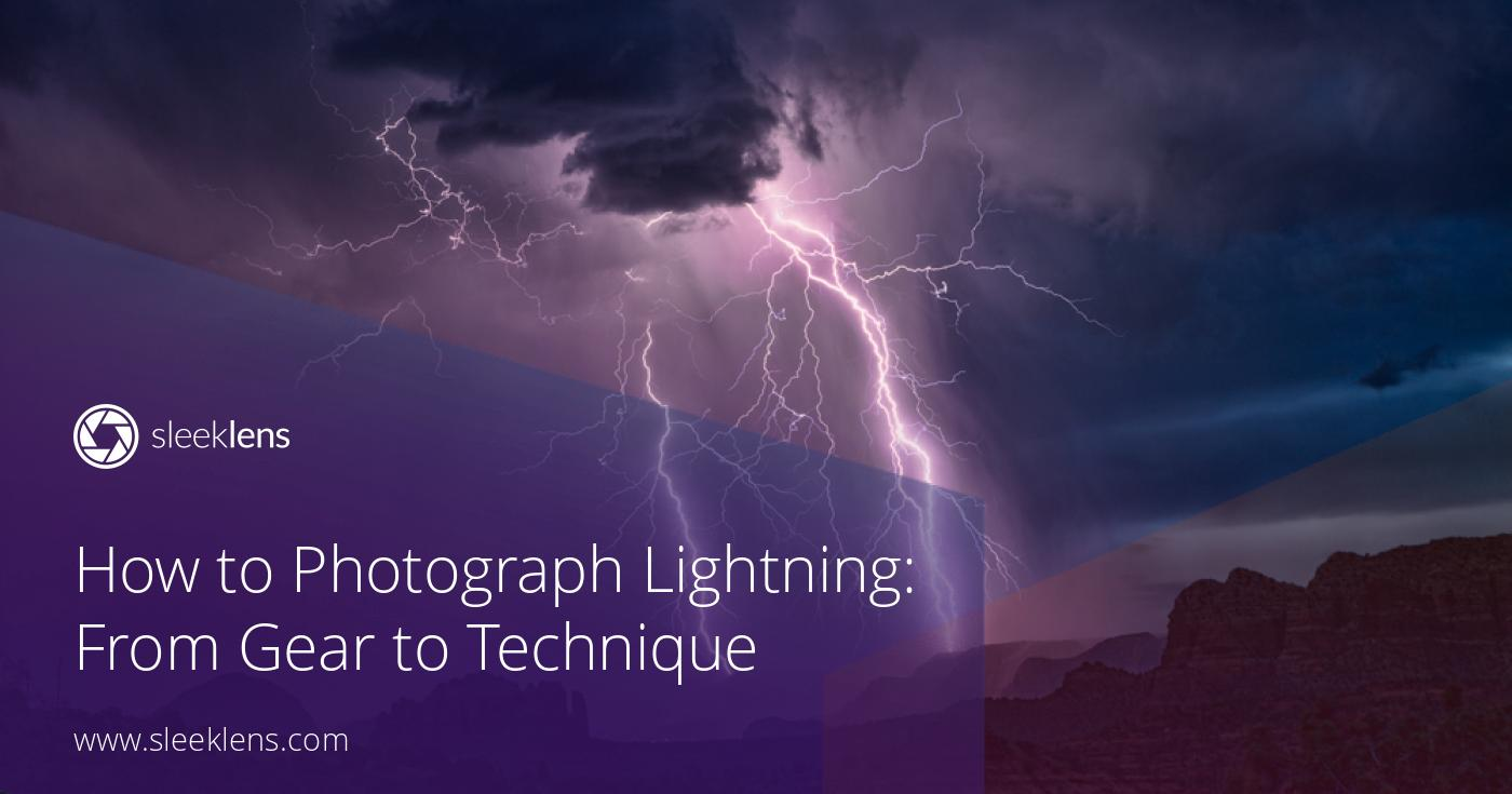 How to Photograph Lightning: From Gear to Technique