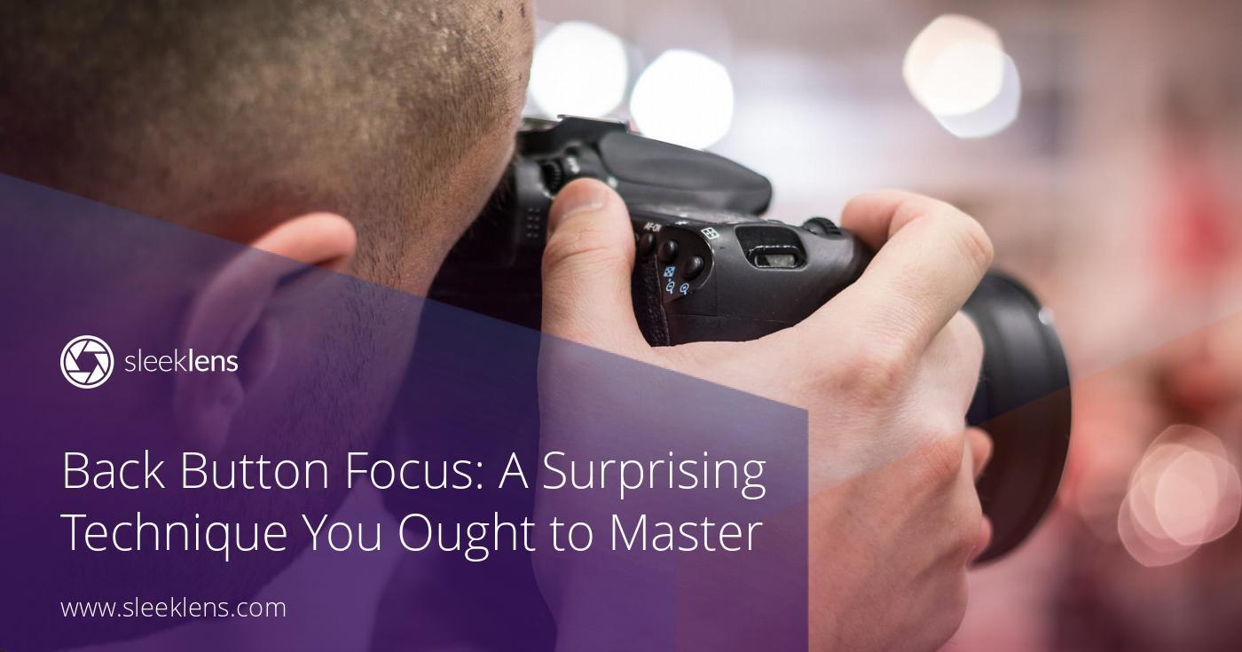 Back Button Focus: A Surprising Technique You Ought to Master