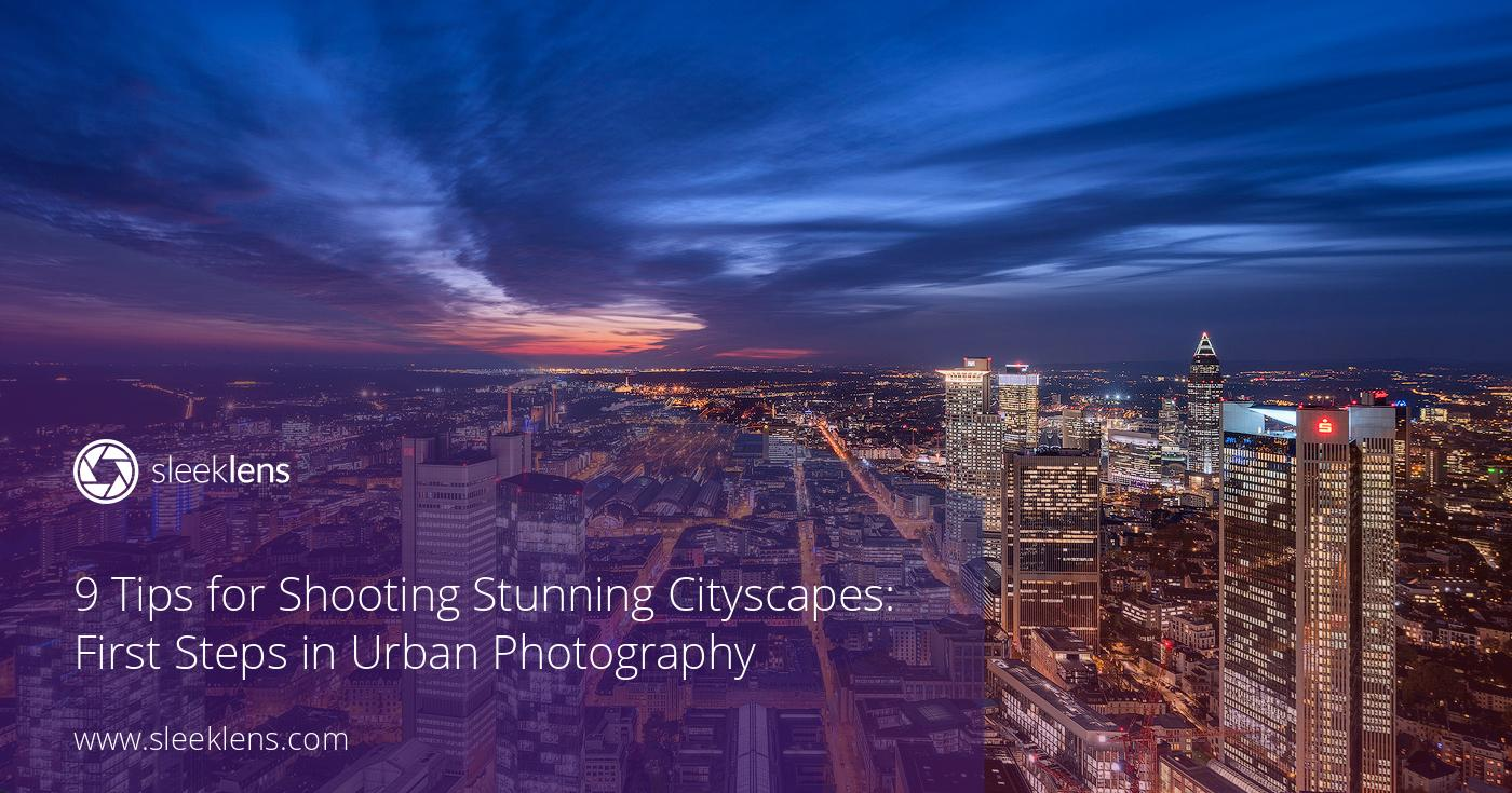 9 Tips for Shooting Stunning Cityscapes: Steps in Urban Photography