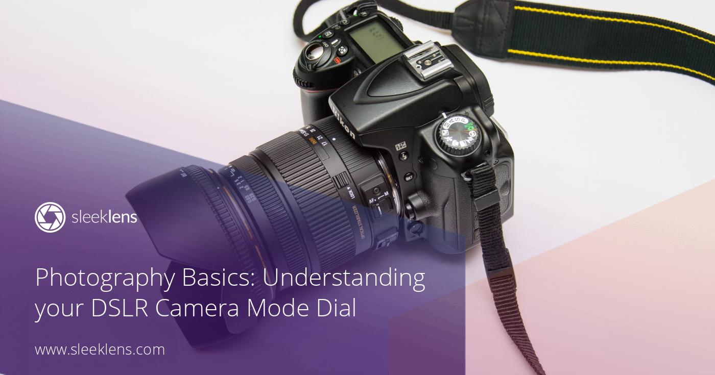 Photography Basics: Understanding your DSLR Camera Mode Dial