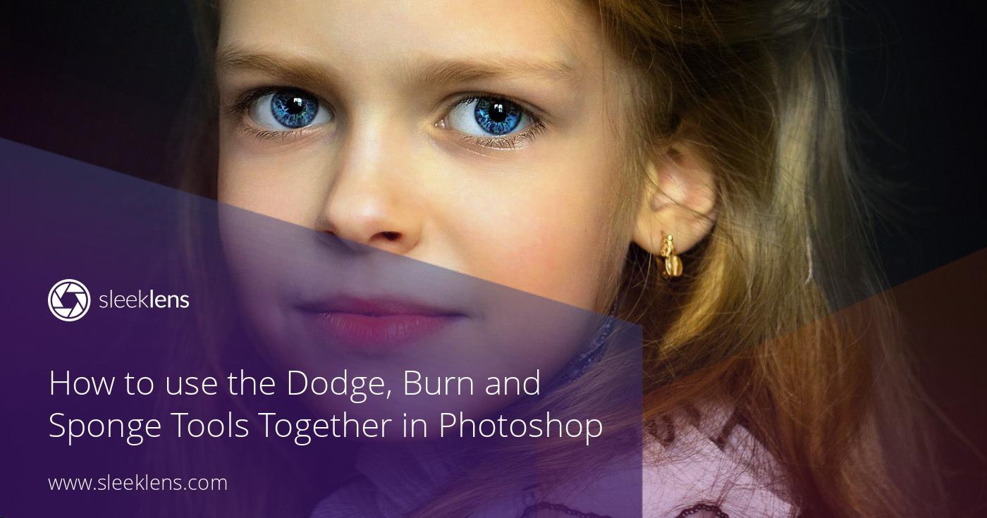 How to use the Dodge, Burn and Sponge Tools Together in Photoshop