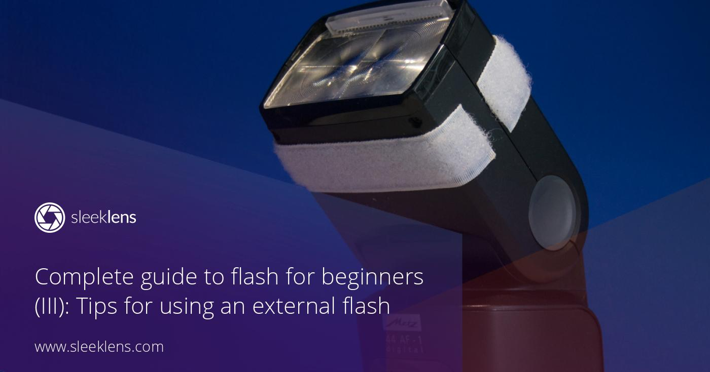 Complete guide to flash for beginners: tips for using an external flash