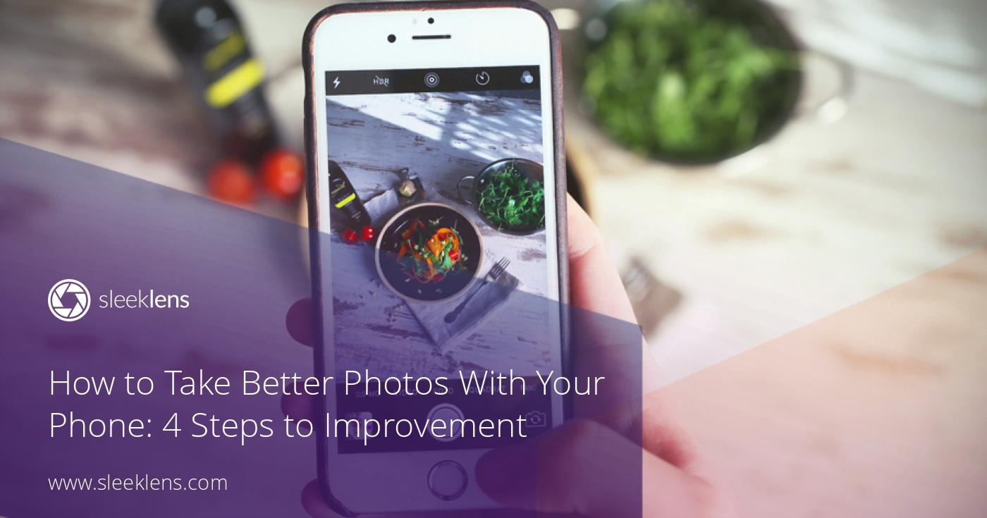How to Take Better Photos With Your Phone: 4 Steps to Improvement