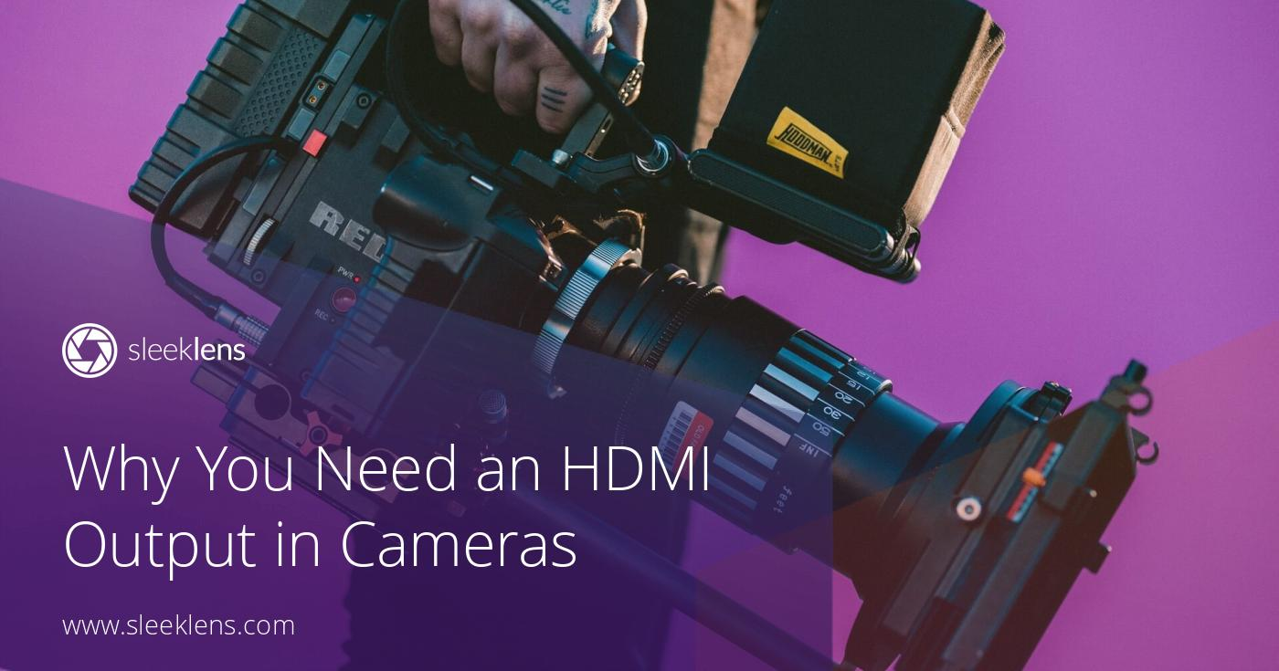 Photography Gear: Why You Need HDMI Output in Cameras