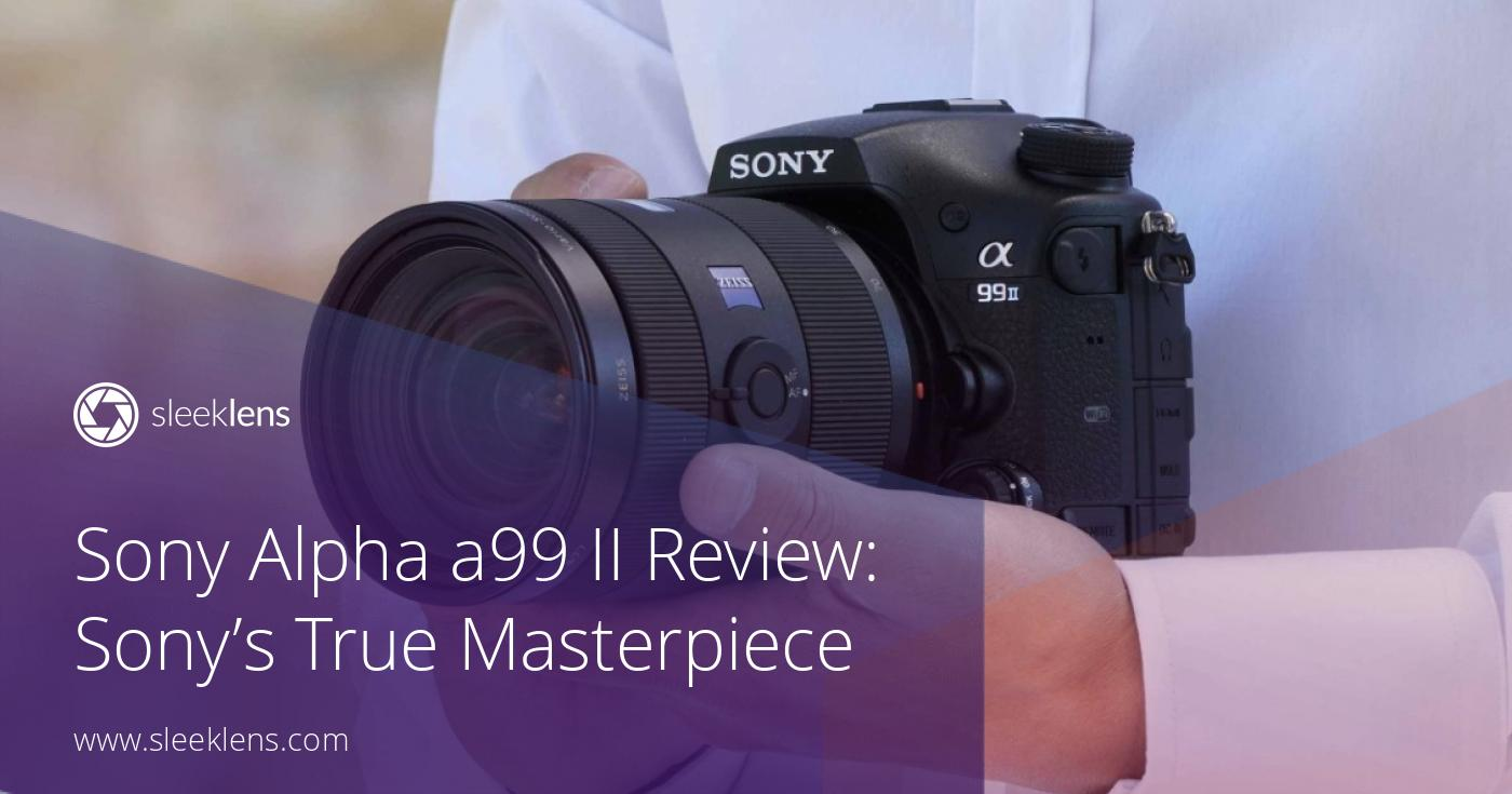 Sony Alpha a99 II Camera Review: Sony's True Masterpiece