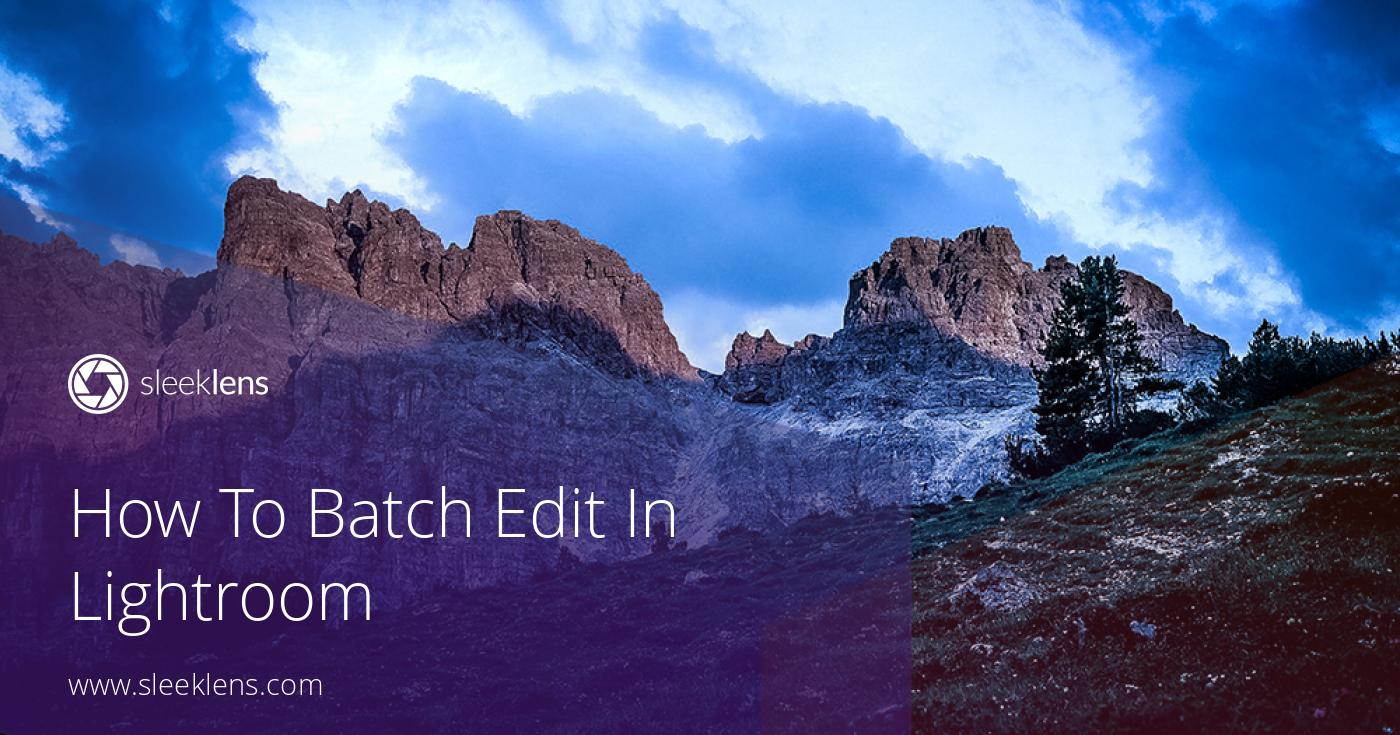 Batch Editing in Lightroom: Why is it a must-have skill?