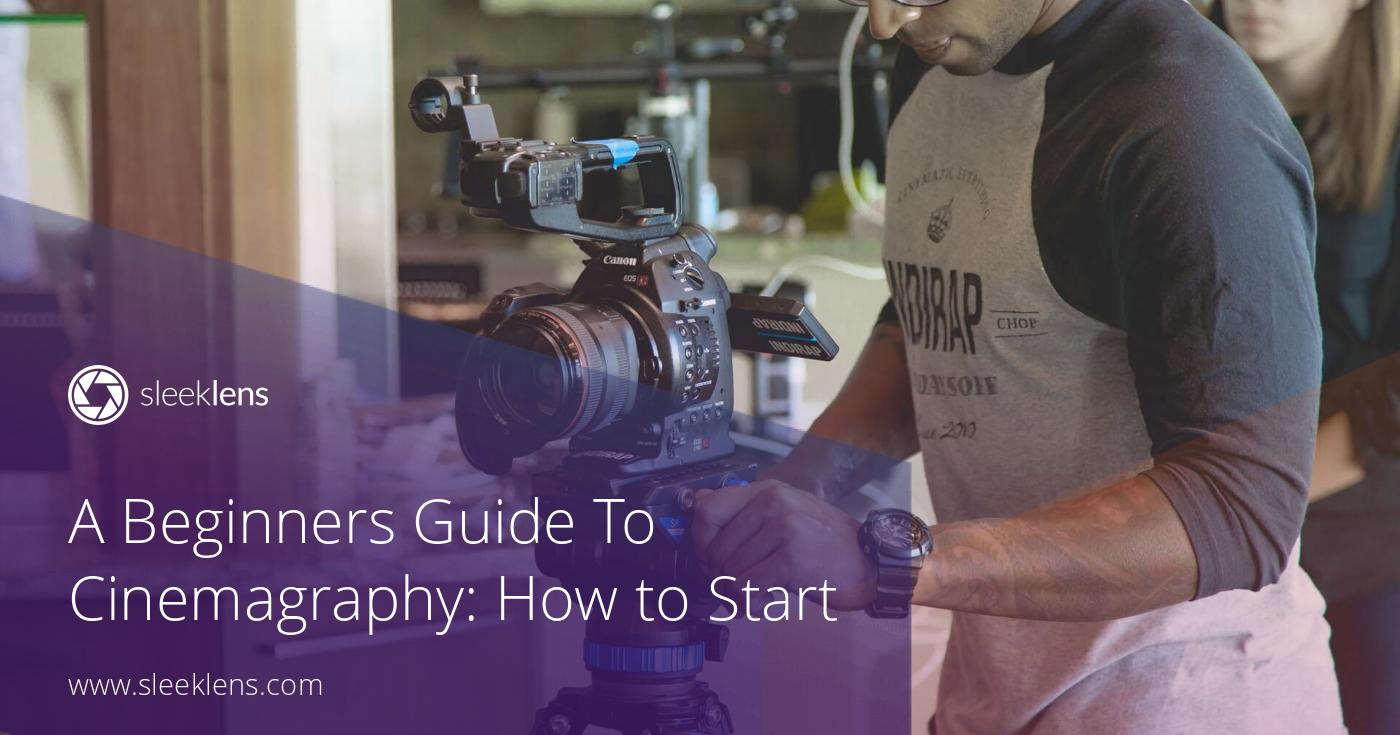 A Beginners Guide To Cinematography: How to Start