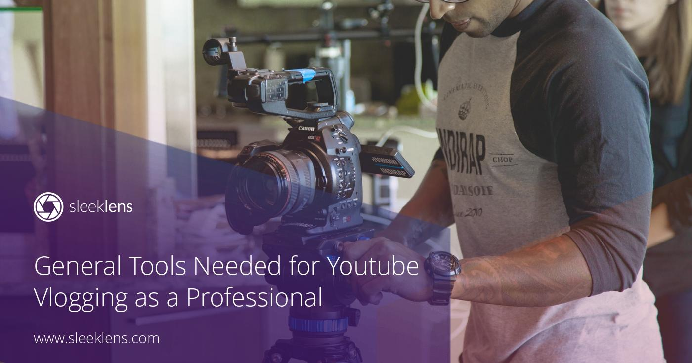General Tools Needed for Youtube Vlogging as a Professional