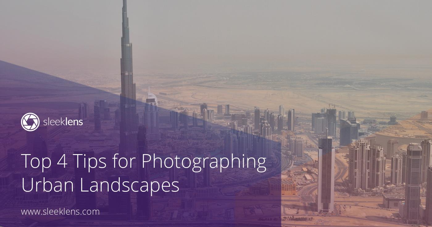 Top 4 Tips for Photographing Stunning Urban Landscapes