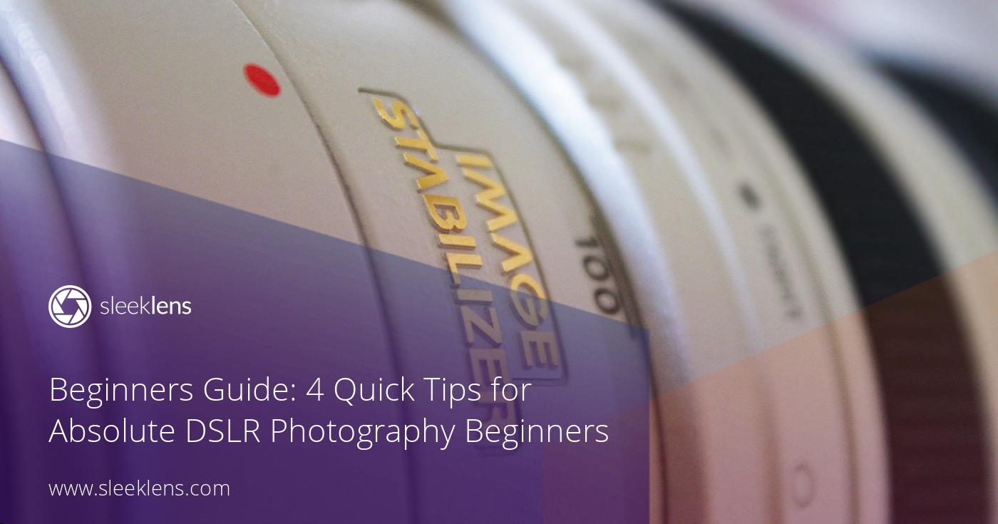 Beginners Guide: 4 Quick Tips for Absolute DSLR Photography Beginners