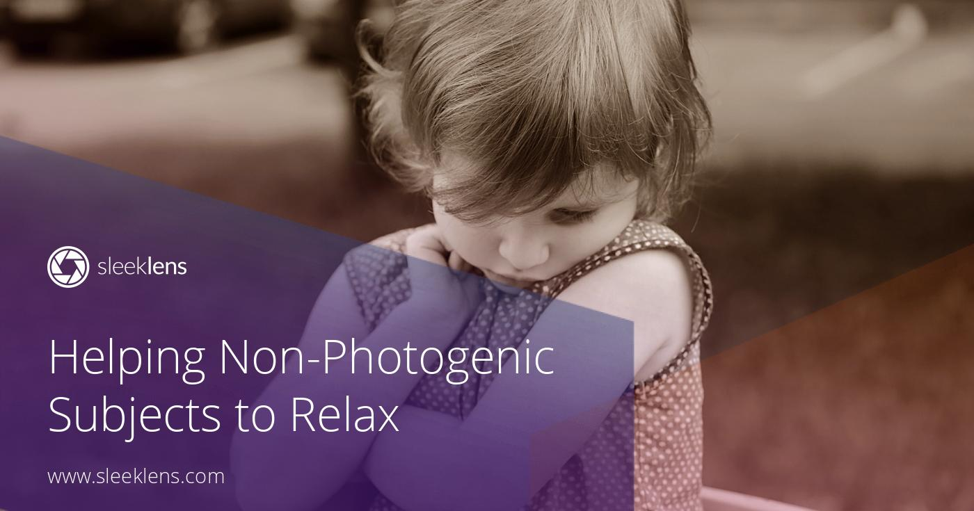 Helping Non Photogenic Subjects To Relax A Guide To