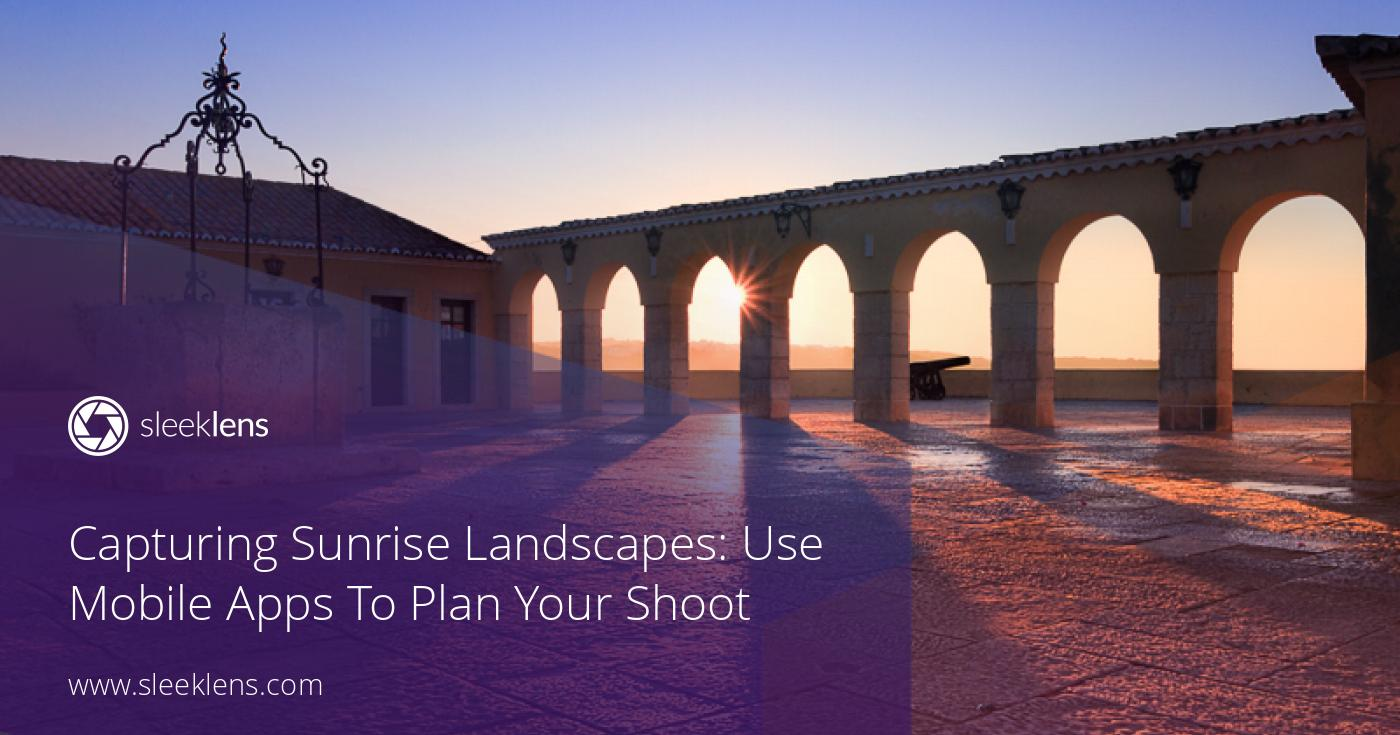 How To Capture Beautiful Sunrise Landscapes: Post-Production