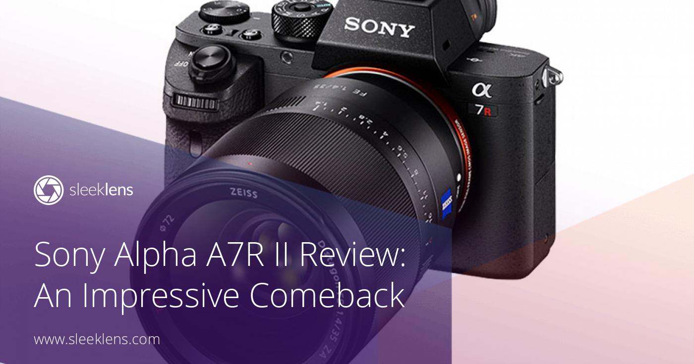 Sony Alpha A7R II Camera Review: 2nd edition of a Stylish