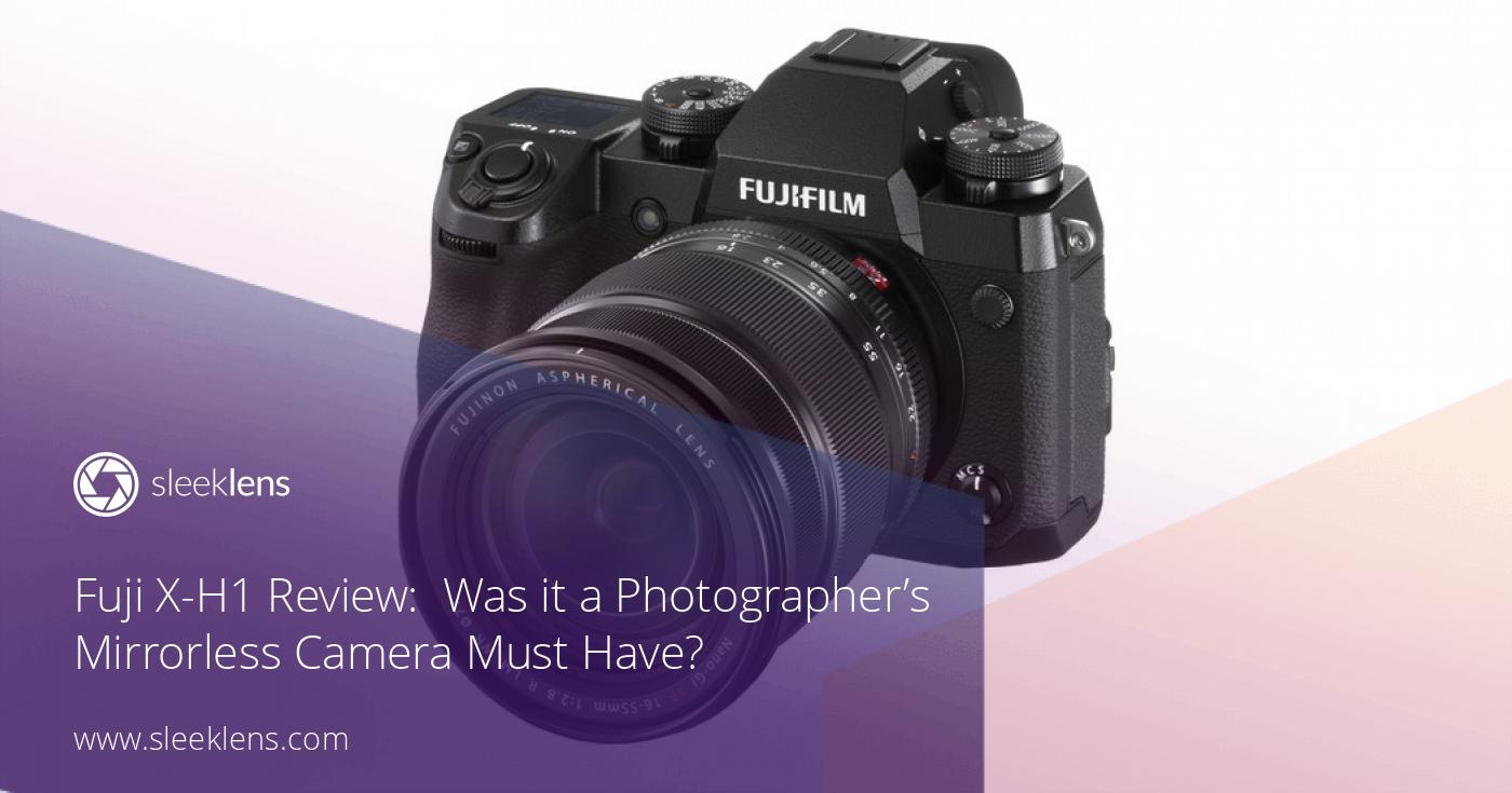 Fujifilm X-H1 Review: A New Mirrorless Story for Enthusiasts