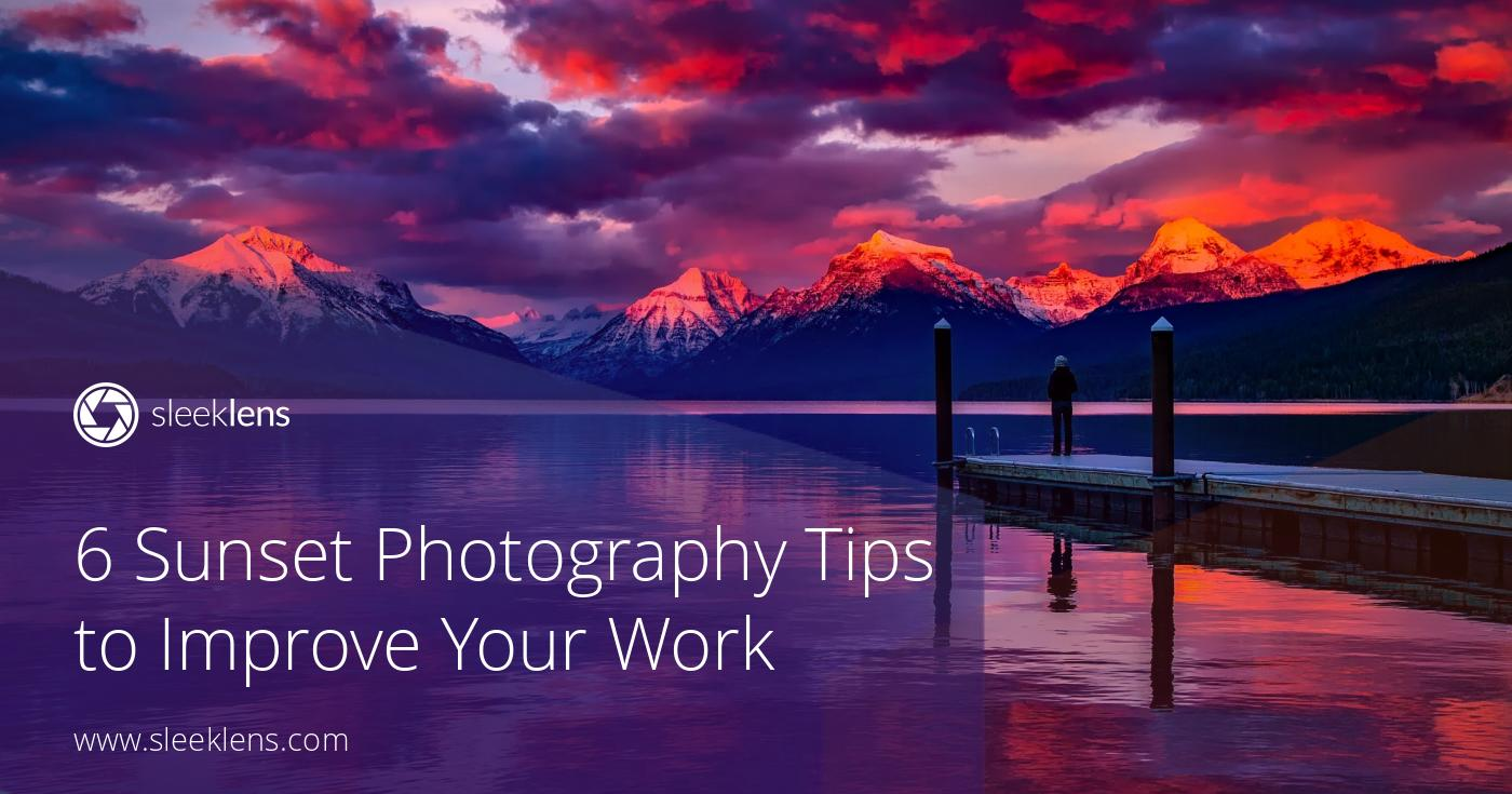 Sunset Photography For Beginners: 6 Tips to Improve Your Work