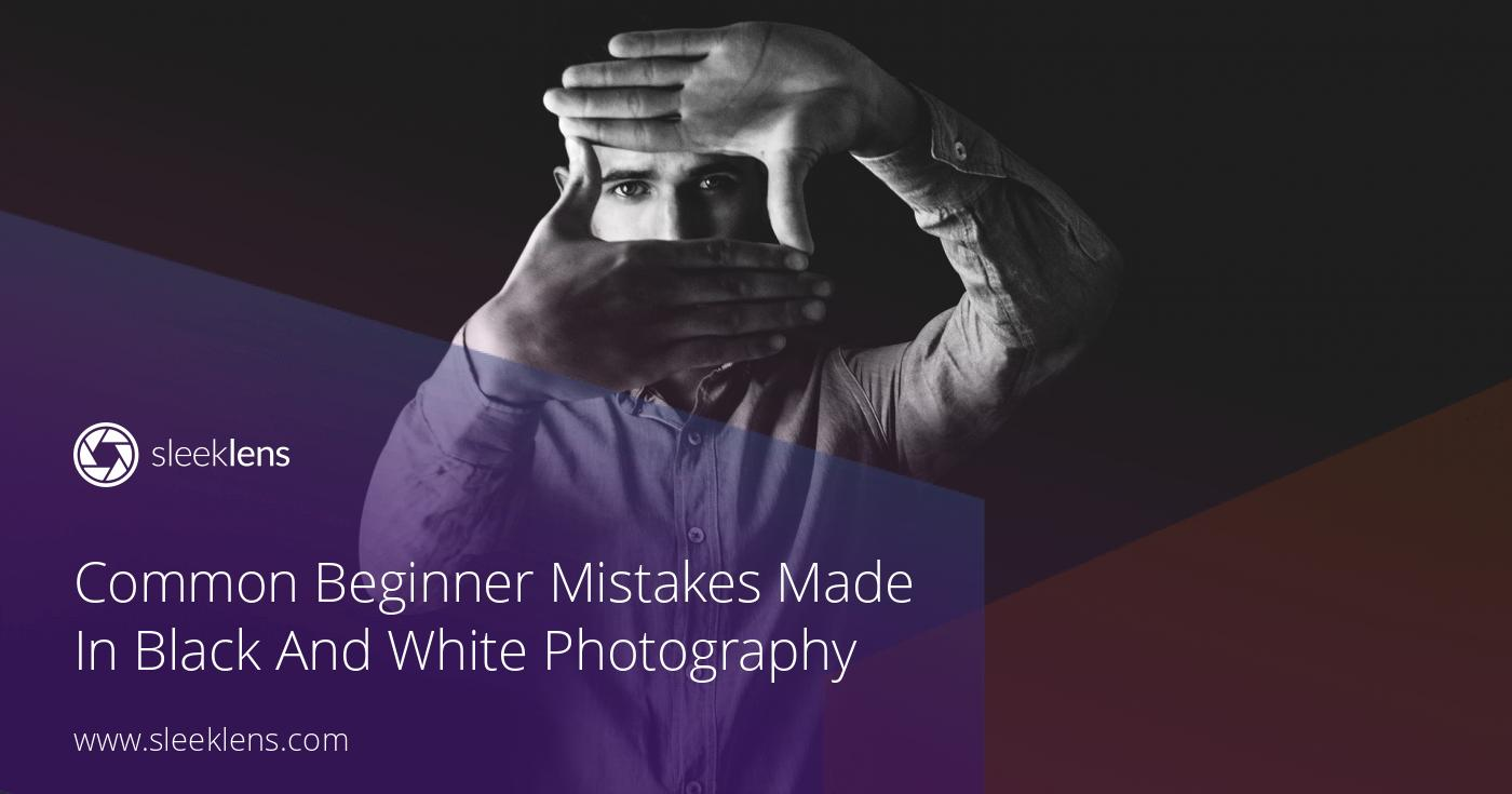 Common Beginner Mistakes Made In Black And White Photography