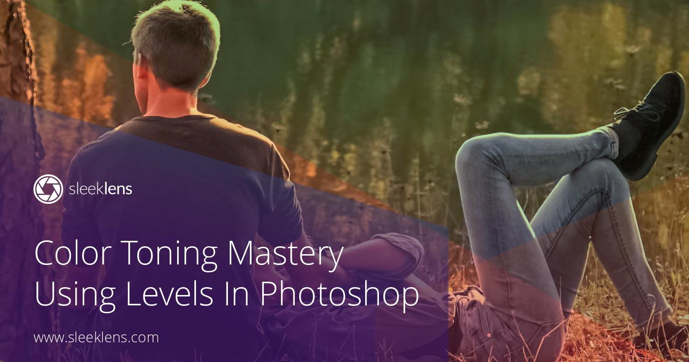 Color Toning Mastery Using Levels In Adobe Photoshop