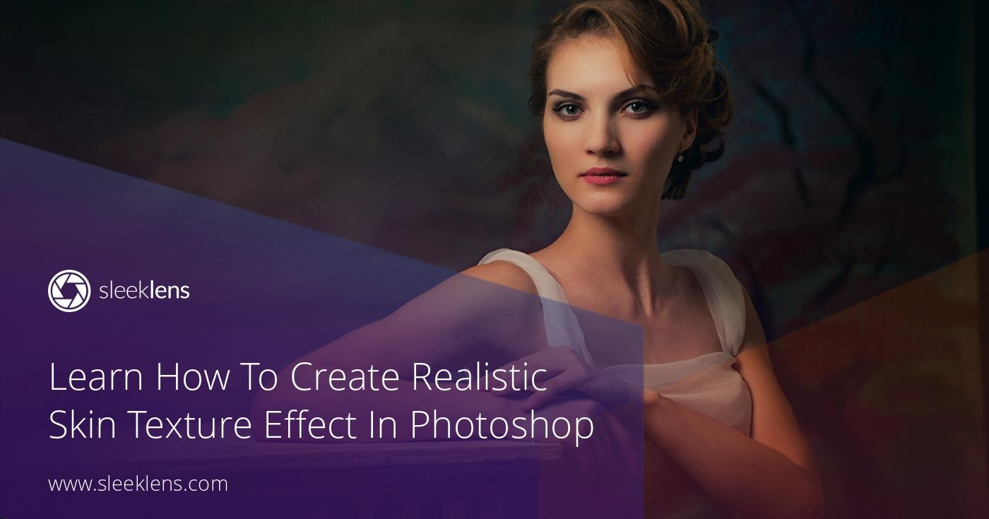 How To Create Realistic Skin Texture Effect In Photoshop